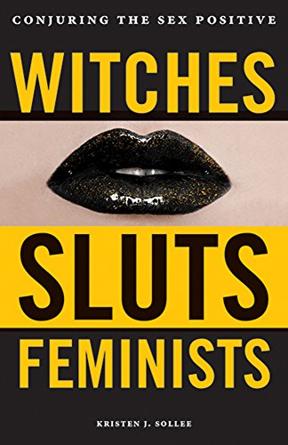 Witches, Sluts, Feminists Conjuring the Sex Positive [Sollee, Kristen J.] (Tapa Blanda)