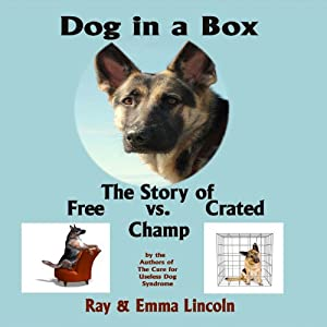 Dog in a Box: The Story of Free vs. Crated Champ | [Ray Lincoln, Emma Lincoln]