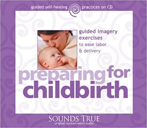 Preparing for Childbirth - Guided Imagery Exercises to Ease Labor and Delivery - Martin Rossman
