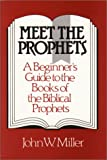 Meet the Prophets: A Beginner's Guide to the Books of the Biblical Prophets