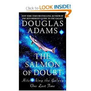 The Salmon of Doubt: Hitchhiking the Galaxy One Last Time by Douglas Adams