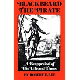 Blackbeard the Pirate: A Reappraisal of His Life and Times ~ Robert Earl Lee