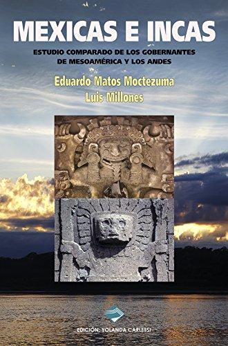MEXICAS E INCAS: ESTUDIO COMPARADO DE LOS GOBERNANTES DE MESOAMÉRICA Y LOS ANDES