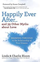 Happily Ever After . . . And 39 Other Myths About Love: Breaking Through To The Relationship Of Your Dreams