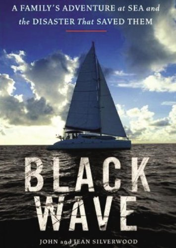 Black Wave: A Family's Adventure at Sea and the Disaster That Saved Them: John Silverwood, Jean Silverwood, Malcolm McConnell, Carrington MacDuffie, Joe Barrett: 9781433249662: Amazon.com: Books