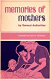 Memories of Mothers By General Authorities (1971 Printing, SBNN8774741330)