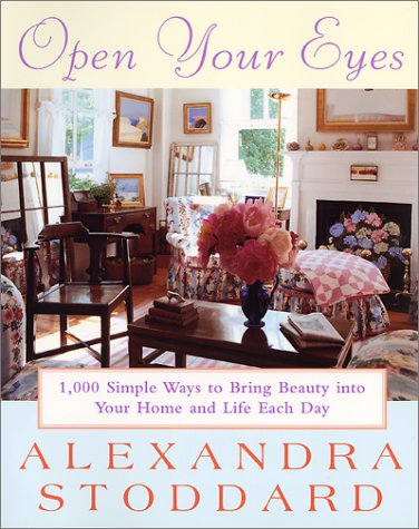 Open Your Eyes : 1,000 Simple Ways To Bring Beauty Into Your Home And Life Each Day (Harperresource Book)