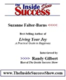 Suzanne Falter-Barns Interviewed by Randy Gilbert on <i>The Inside Success Show</i>: Suzanne Falter-Barns, best-selling author of <i>Living Your ... on how to find joy by following your dream