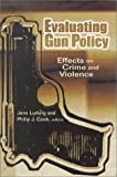 Evaluating Gun Policy: Effects on Crime and Violence (James A. Johnson Metro Series)