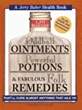 Oddball Ointments, Powerful Potions & Fabulous Folk Remedies Thatll Cure Almost Anything That Ails You (Jerry Baker Good Health series)