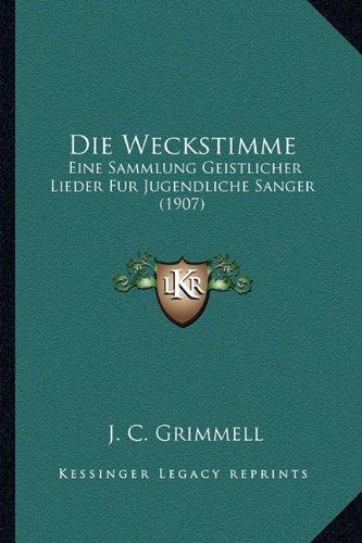Die Weckstimme: Eine Sammlung Geistlicher Lieder Fur Jugendliche Sanger (1907)