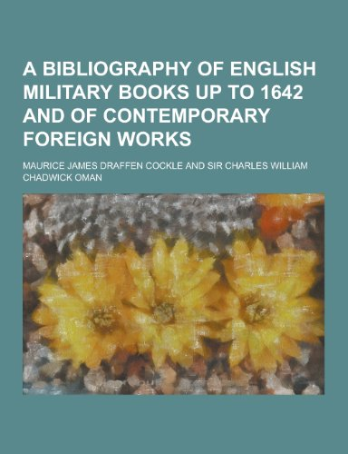 A Bibliography of English Military Books Up to 1642 and of Contemporary Foreign Works