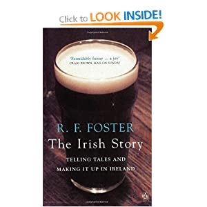 The Irish Story: Telling Tales and Making It Up in Ireland R. F. Foster