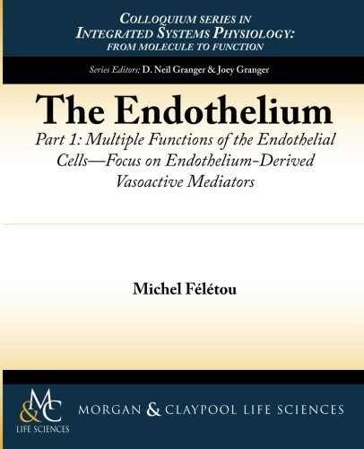The Endothelium, Part I: Multiple Functions of the Endothelial Cells (Colloquium Series on Integrated Systems Physiology