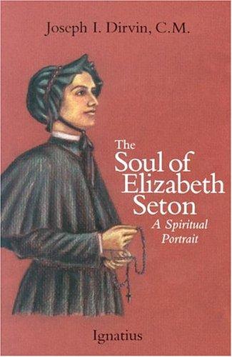 The Soul of Elizabeth Seton: A Spiritual Portrait