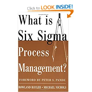 What is Six Sigma Process Management? Rowland Hayler and Michael Nichols