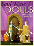 Soul Mate Dolls: Dollmaking as a Heal...