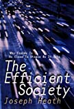 The Efficient Society: Why Canada Is as Close to Utopia as It Gets (0670891495) by Heath, Joseph
