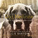 Dog Medicine: How My Dog Saved Me from Myself Audiobook by Julie Barton Narrated by Julie Barton