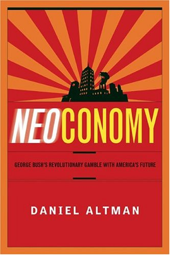 Image for Neoconomy : George Bushs Revolutionary Gamble with Americas Future