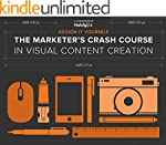 THE MARKETER'S CRASH COURSE IN VISUAL...
