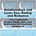 Relationships and Love: Sex, Dating, and Romance Pack - Four in One Hypnosis, Guided Meditation, and Subliminal Affirmations Collection (The Sleep Learning System)  by Joel Thielke Narrated by Joel Thielke