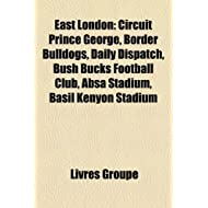 East London: Circuit Prince George, Border Bulldogs, Daily Dispatch, Bush Bucks Football Club, Absa Stadium, Basil...