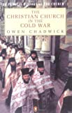 The Christian Church in the Cold War (Hist of the Church) (014012540X) by Chadwick, Owen