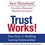 Trust Works!: Four Keys to Building Lasting Relationships | Ken Blanchard