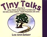 Tiny Talks Volume 6: I Will Trust in Heavenly Father and His Son Jesus Christ - Their Promises Are Sure