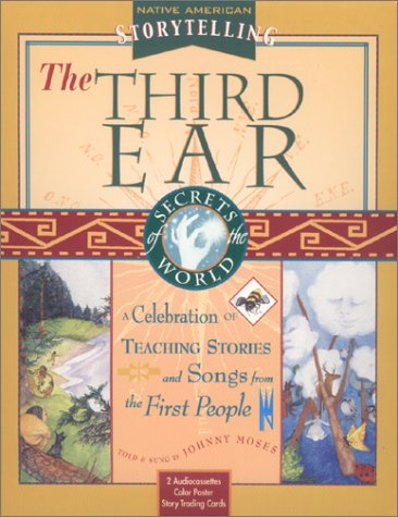 The Third Ear: A Storytelling Kit A Celebration Of Teaching Stories And Songs From The First People Native American Storytelling front-833394