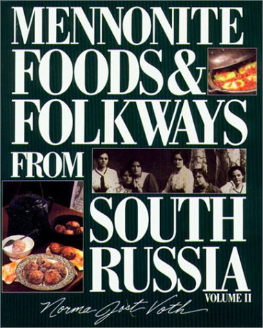 Mennonite Foods & Folkways from South Russia, Vol. 2 by Norma Jost Voth