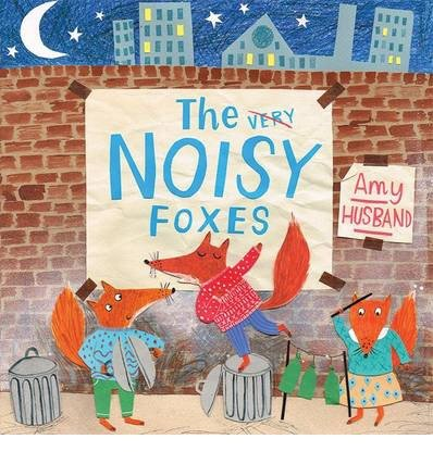 [(The Very Noisy Foxes)] [ By (author) Amy Husband, Illustrated by Amy Husband ] [March, 2014]
