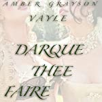 Dark Thee Faire: Twisted Tales of Erotic Peculiarity | Amber Grayson Vayle