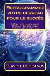 Reprogrammez votre cerveau pour le succès: Libérez votre super puissance cérébra