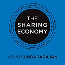 The Sharing Economy: The End of Employment and the Rise of Crowd-Based Capitalism Audiobook by Arun Sundararajan Narrated by Vikas Adam