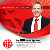The BIG Goals System: The Masters of Goal Setting on Achieving Success | [Zig Ziglar, Brian Tracy, Bob Proctor, Laura Stack, Larry Iverson, Krish Dhanam, Brad Worthley, Jennifer Sedlock, Bill Bartmann]