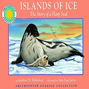 Islands of Ice: The Story of a Harp Seal: A Smithsonian Oceanic Collection Book (Mini book) | [Kathleen M. Hollenbeck]