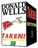 Taken! 50 (Donald Wells Taken! Series Book 13)