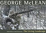 img - for George McLean: The Living Landscape book / textbook / text book