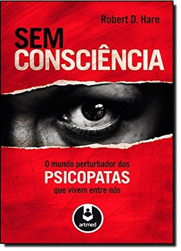 Sem Consciência. O Mundo Perturbador dos Psicopatas que Vivem Entre Nós (Em Portuguese do Brasil) (Robert D Hare compare prices)