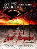 The Last Vampire: Author's New Revised Edition by Katherine Meyer Griffith