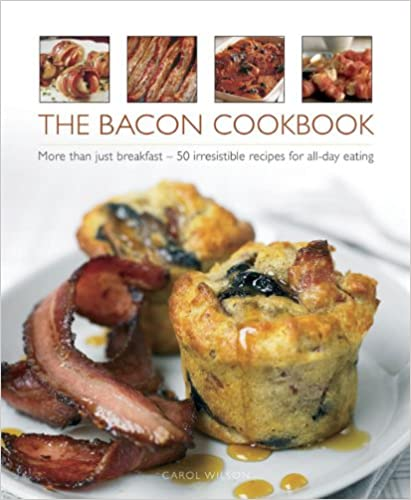 The Bacon Cookbook: More Than Just Breakfast - 50 Irresistible Recipes for All-day Eating