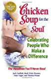 Chicken Soup for the Soul Celebrating People  Who Make a Difference: The Headlines You'll Never Read