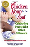 Chicken Soup for the Soul Celebrating People  Who Make a Difference: The Headlines You'll Never Read (0757306675) by Jack Canfield