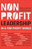 img - for Nonprofit Leadership in a For-Profit World: Essential Insights from 15 Christian Executives book / textbook / text book