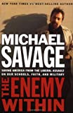 The Enemy Within: Saving America from the Liberal Assault on Our Schools, Faith, and Military (0785261028) by Savage, Michael