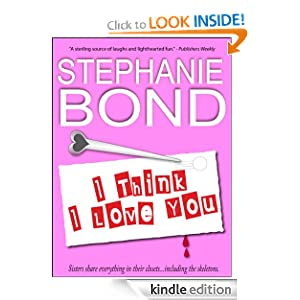 Kindle Daily Book Deal: I Think I Love You (a humorous romantic mystery), by Stephanie Bond. Publisher: NeedtoRead Books (October 27, 2011)