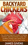 Backyard Chickens: The Ultimate Guide Beginner's Guide to Raising and Caring for Backyard Chickens (Homesteading Super Series Book 1)