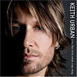 Love, Pain & the Whole Crazy Thing ~ Keith Urban